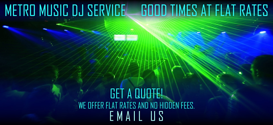 Metro Music DJ Service-Good Times at Flat Rates-Get a Quote!