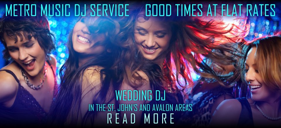 Metro Music DJ Service-Good Times at Flat Rates-Wedding DJ in the St. John's and Avalon Areas-Read More