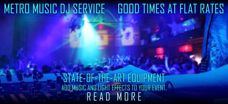 Metro Music DJ Service-Good Times at Flat Rates-State-of-the-Art Equipment